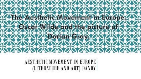 AESTHETIC MOVEMENT IN EUROPE (LITERATURE AND ART) DANDY.