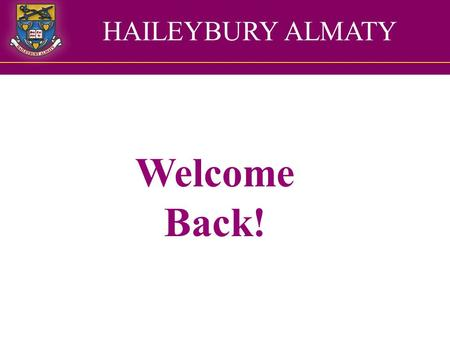 HAILEYBURY ALMATY Welcome Back!. The year Six team 6RB Miss Rebecca Brant 6JW Miss Joanna Watson 6NS Mr Nicolas Soteri Teaching Assistants Mr Alexey Arkhipov.