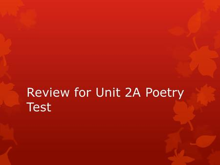 Review for Unit 2A Poetry Test. Terms to know  Alliteration- repetition of initial consonant sounds.  Assonance- repetition of vowel sounds  Hyperbole-