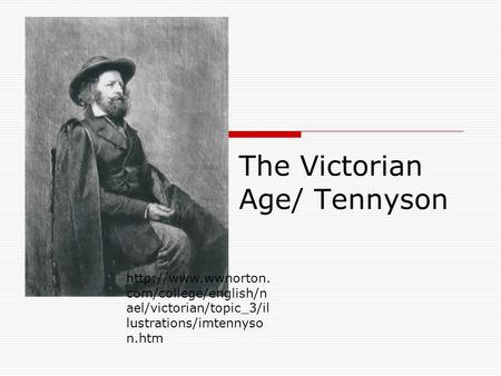 The Victorian Age/ Tennyson  com/college/english/n ael/victorian/topic_3/il lustrations/imtennyso n.htm.