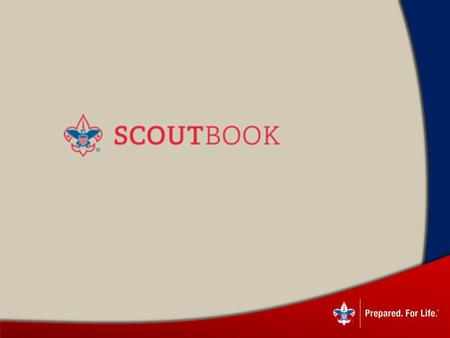 Benefits of Scoutbook Online access for leaders, parents and scouts* Quick and easy advancement tracking Forums and messaging for communication Event.