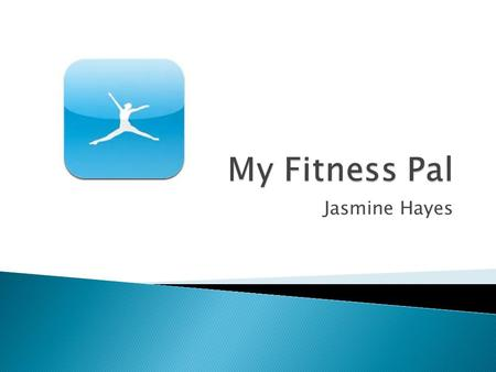 Jasmine Hayes. SIMPLE! ▶ App for Phone and/or computer ▶ To track o daily nutrition o weight loss o Exercise ▶ Look up different foods to look at nutritional.