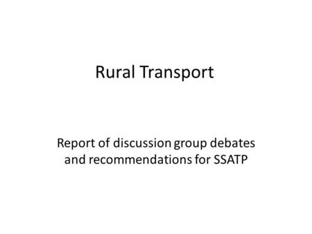 Rural Transport Report of discussion group debates and recommendations for SSATP.