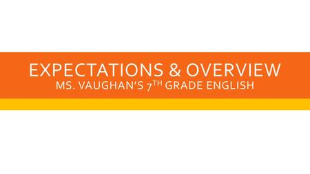 EXPECTATIONS & OVERVIEW MS. VAUGHAN'S 7 TH GRADE ENGLISH.