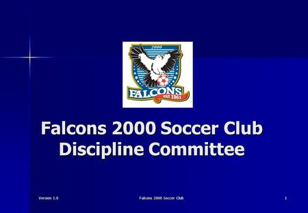 Version 1.0Falcons 2000 Soccer Club1 Falcons 2000 Soccer Club Discipline Committee.