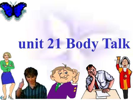 unit 21 Body Talk writing typing Written language Body language Ways of communicating speaking ringing Spoken language Welcome /please gesturing Pre-reading.