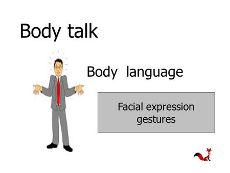 Body talk Body language Facial expression gestures.