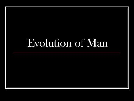 Evolution of Man. Ramapithecus: Most Ancient ancestor. Very ape like in appearance. Stood about 3.5 feet tall. Was the first Hominind (member of the ape.