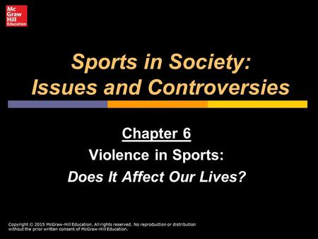 Sports in Society: Issues and Controversies Chapter 6 Violence in Sports: Does It Affect Our Lives?