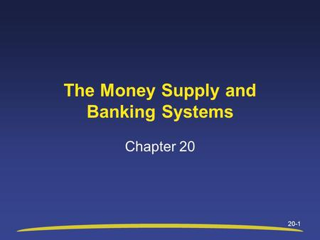 20-1 The Money Supply and Banking Systems Chapter 20.