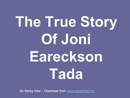 The True Story Of Joni Eareckson Tada By Becky Kew – Download from www.gospelhall.orgwww.gospelhall.org.