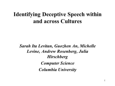1 Identifying Deceptive Speech within and across Cultures Sarah Ita Levitan, Guozhen An, Michelle Levine, Andrew Rosenberg, Julia Hirschberg Computer.