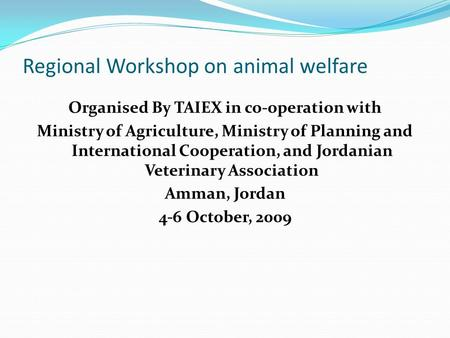 Regional Workshop on animal welfare Organised By TAIEX in co-operation with Ministry of Agriculture, Ministry of Planning and International Cooperation,