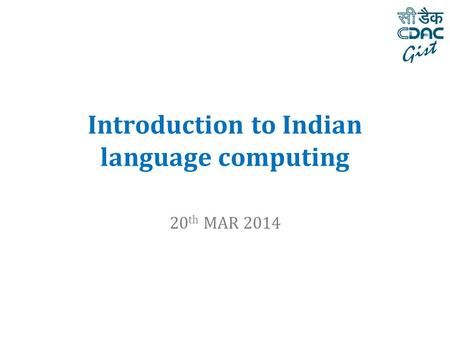 Introduction to Indian language computing 20 th MAR 2014.