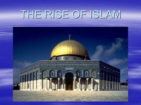 THE RISE OF ISLAM. I. DESERTS, TOWNS, & TRAVELERS A. INTRO - GEOGRAPHY 1. ARGRICULTURE – S.W. ARABIAN PENINSULA, OMAN, & OASES 2. DESERTS – PENINSULA.