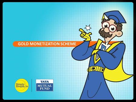 "GOLD MONETIZATION SCHEME. Finance Minister, Arun Jaitley during his budget speech stated, ""India is one of the largest consumers of gold in the world."