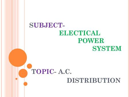 SUBJECT- ELECTICAL POWER SYSTEM TOPIC- A.C. DISTRIBUTION.