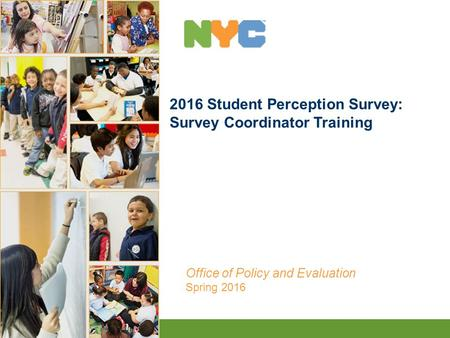 1 2016 Student Perception Survey: Survey Coordinator Training Office of Policy and Evaluation Spring 2016.