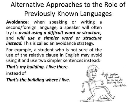 Alternative Approaches to the Role of Previously Known Languages Avoidance: when speaking or writing a second/foreign language, a speaker will often try.