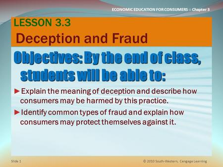 ECONOMIC EDUCATION FOR CONSUMERS ○ Chapter 3 LESSON 3.3 Deception and Fraud Objectives: By the end of class, students will be able to: ► Explain the meaning.