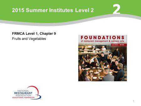 1 FRMCA Level 1, Chapter 9 Fruits and Vegetables 2015 Summer Institutes Level 2.