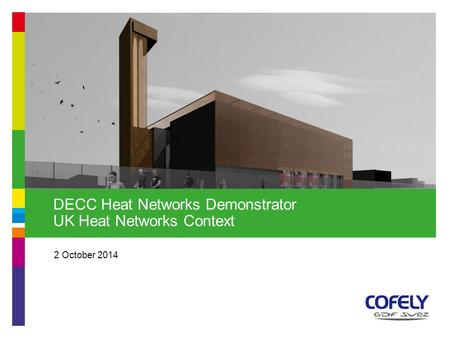 2 October 2014 DECC Heat Networks Demonstrator UK Heat Networks Context.