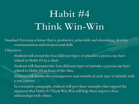 Habit #4 Think Win-Win Standard: Envision a future that is productive, achievable and stimulating; develop communication and interpersonal skills Objectives: