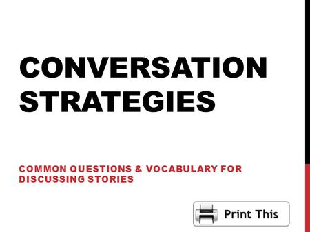 CONVERSATION STRATEGIES COMMON QUESTIONS & VOCABULARY FOR DISCUSSING STORIES.