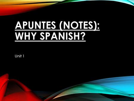 APUNTES (NOTES): WHY SPANISH? Unit 1. PREGUNTA (QUESTION) 1: What are the benefits or opportunities gained by learning Spanish (or another foreign language)?