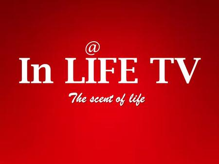 In LIFE The scent of life. In LIFE TV - The lifestyle television of Bulgaria. In LIFE TV is a new media product on the air, already imposed a name.