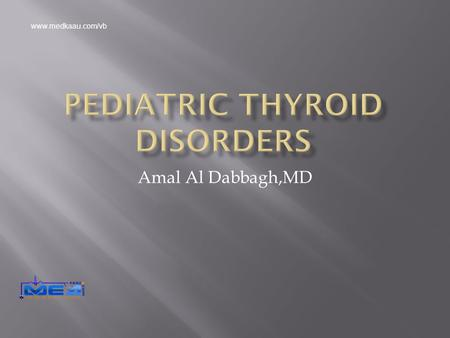 Amal Al Dabbagh,MD www.medkaau.com/vb.  Thyroid gland begins embryologically as an out pouching from the floor of the pharynx & migrates caudally to.
