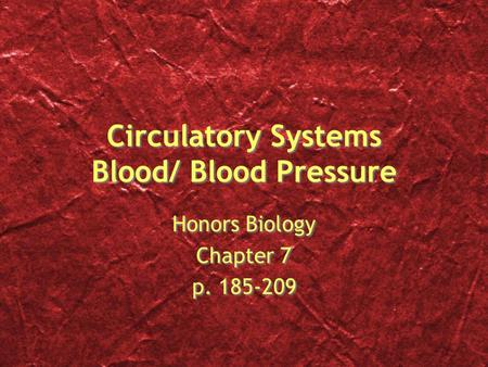 Circulatory Systems Blood/ Blood Pressure Honors Biology Chapter 7 p. 185-209 Honors Biology Chapter 7 p. 185-209.