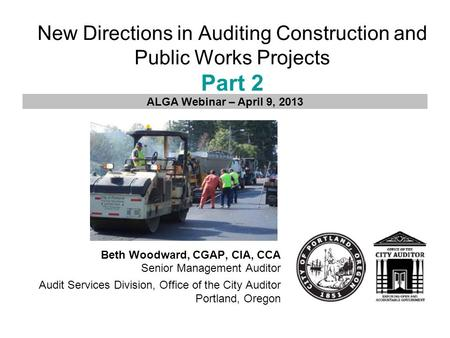New Directions in Auditing Construction and Public Works Projects Part 2 Beth Woodward, CGAP, CIA, CCA Senior Management Auditor Audit Services Division,