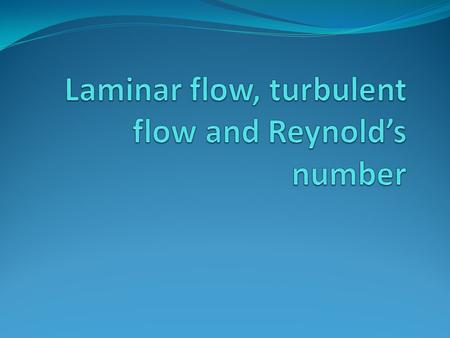 Laminar flow Also known as streamline flow Occurs when the fluid flows in parallel layers, with no disruption between the layers The opposite of turbulent.