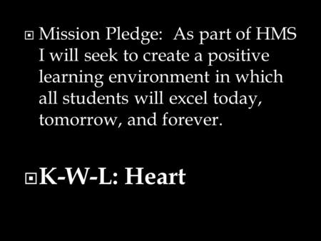  Mission Pledge: As part of HMS I will seek to create a positive learning environment in which all students will excel today, tomorrow, and forever. 