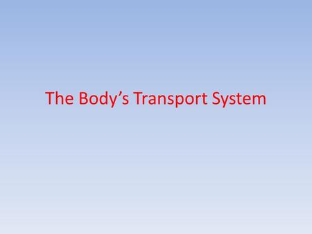 The Body's Transport System. Cardiovascular system Heart Blood Vessels – Arteries – Veins – Capillaries Blood.