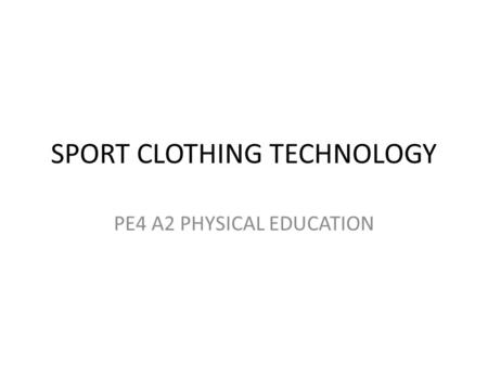 SPORT CLOTHING TECHNOLOGY PE4 A2 PHYSICAL EDUCATION.