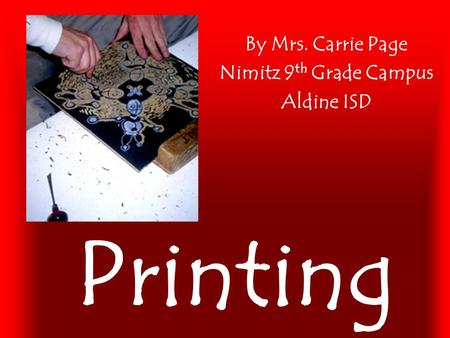 Printing By Mrs. Carrie Page Nimitz 9 th Grade Campus Aldine ISD.