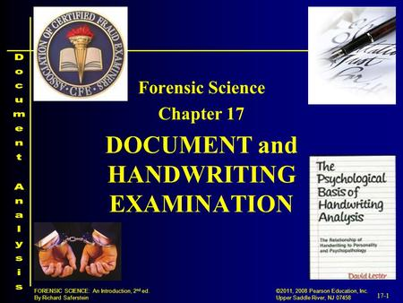 17-1 ©2011, 2008 Pearson Education, Inc. Upper Saddle River, NJ 07458 FORENSIC SCIENCE: An Introduction, 2 nd ed. By Richard Saferstein DOCUMENT and HANDWRITING.