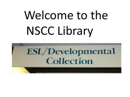Welcome to the NSCC Library. Call number Photo courtesy of Amanda Hornby, UW Libraries.
