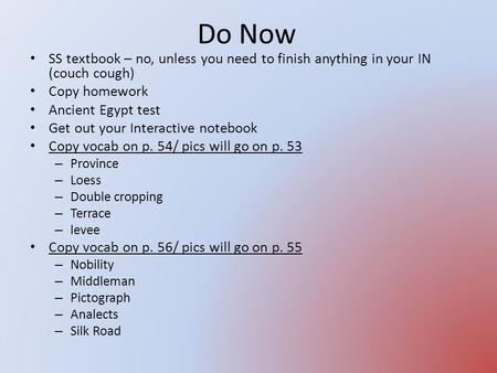 Do Now SS textbook – no, unless you need to finish anything in your IN (couch cough) Copy homework Ancient Egypt test Get out your Interactive notebook.