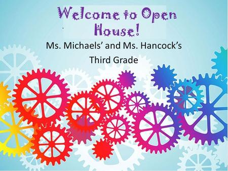 Welcome to Open House! Ms. Michaels' and Ms. Hancock's Third Grade.