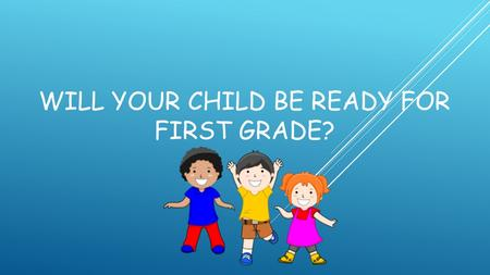 WILL YOUR CHILD BE READY FOR FIRST GRADE?. Reading & Language Arts.