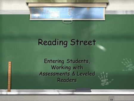 Reading Street Reading Street Entering Students, Working with Assessments & Leveled Readers.