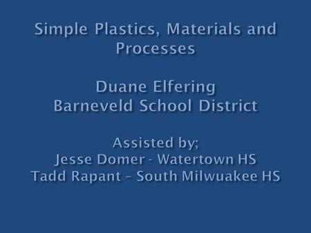  Why are we here?  Filling the need of WI manufacturing  Where does plastics fit?  We use it everyday  Why are you here? Do you teach about plastics?