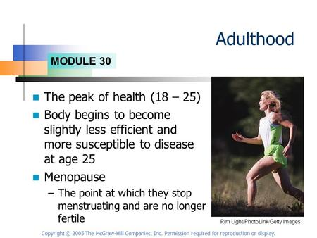 MODULE 30 Copyright © 2005 The McGraw-Hill Companies, Inc. Permission required for reproduction or display. Adulthood The peak of health (18 – 25) Body.