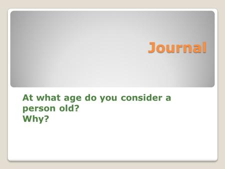 Journal At what age do you consider a person old? Why?