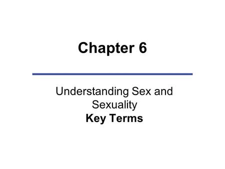 Chapter 6 Understanding Sex and Sexuality Key Terms.