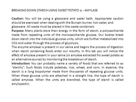 BREAKING DOWN STARCH USING SWEET POTATO α - AMYLASE Caution: You will be using a glassware and water bath. Appropriate caution should be exercised when.