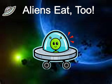 Humans have a digestive system to take in nutrients and distribute them throughout their body. But, what about aliens?